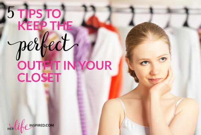 5 Tips To Keep The Perfect Outfit In Your Closet1