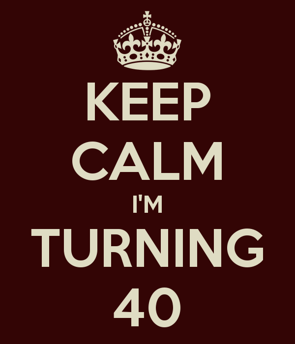 keep-calm-i-m-turning-40