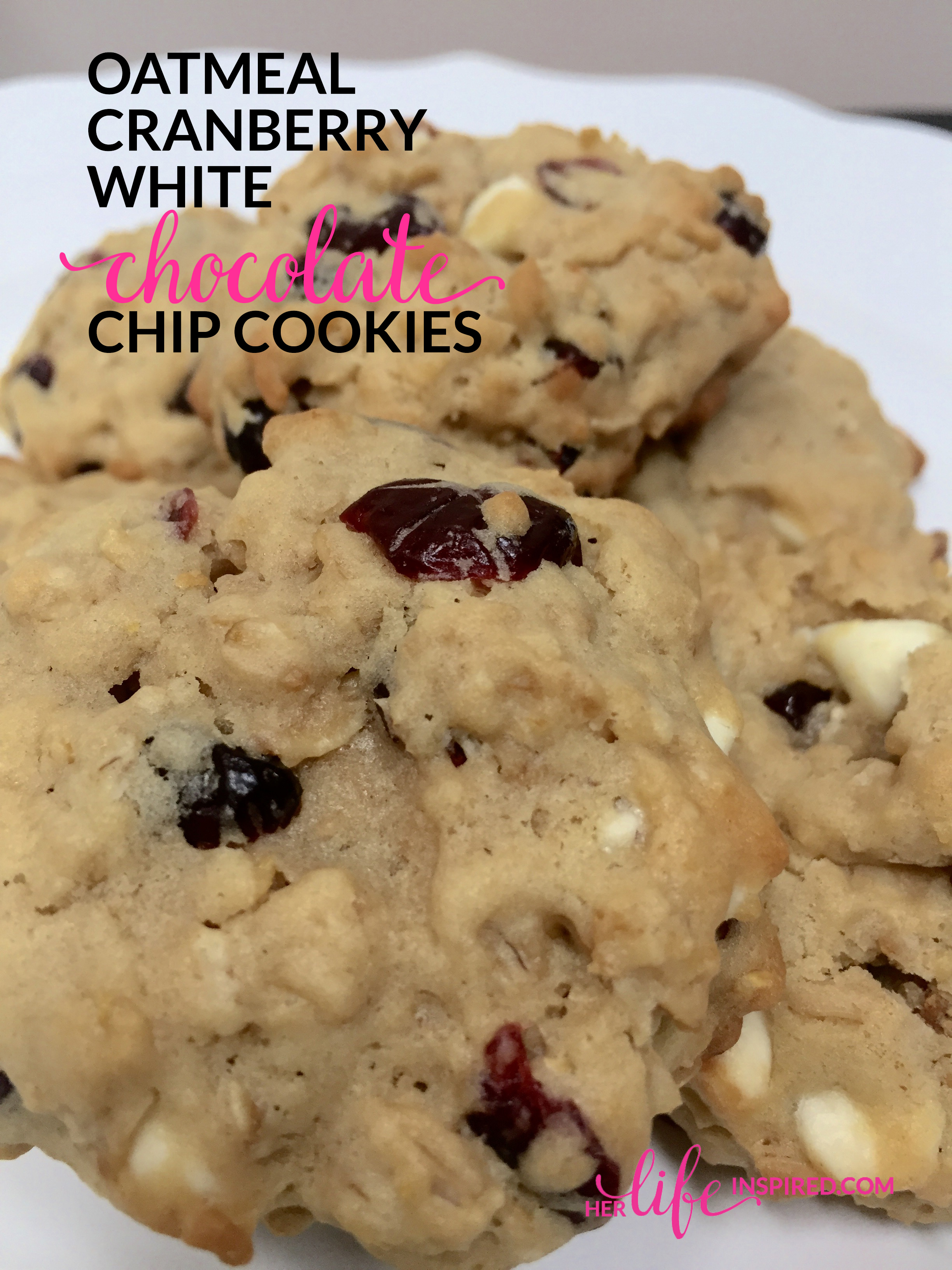 Oatmeal Cranberry White Chocolate Chip Cookie Recipe | Her Life ...