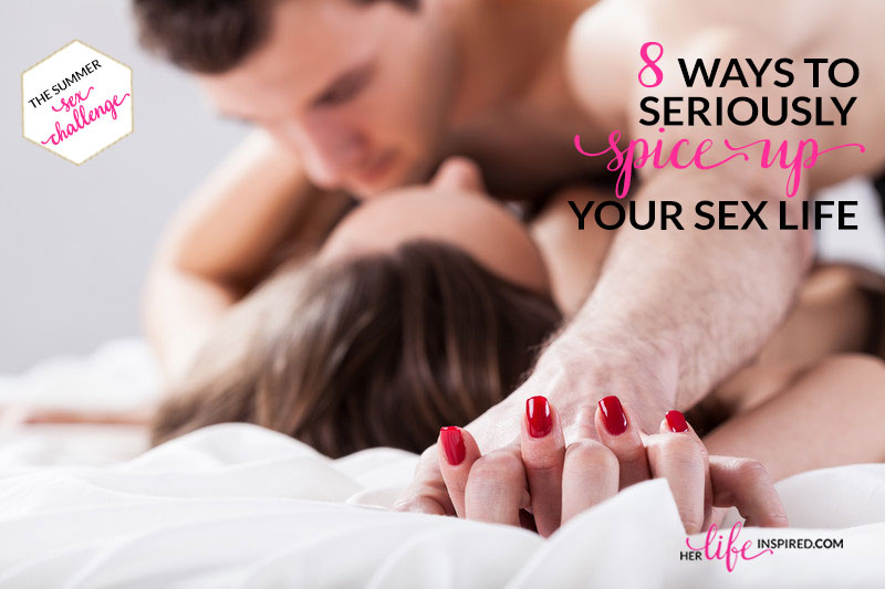 8 Ways To Seriously Spice Up Your Sex Life. 8 Ways To Seriously Spice Up Your Sex Life   Her Life Inspired