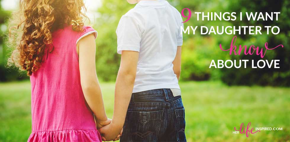 9-Things-I-Want-My-Daughter-To-Know-About-Love-slider